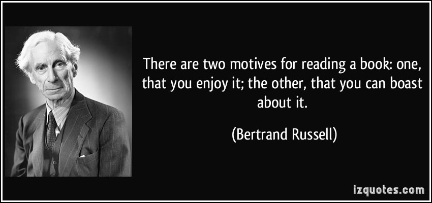 quote-there-are-two-motives-for-reading-a-book-one-that-you-enjoy-it-the-other-that-you-can-boast-bertrand-russell-263575